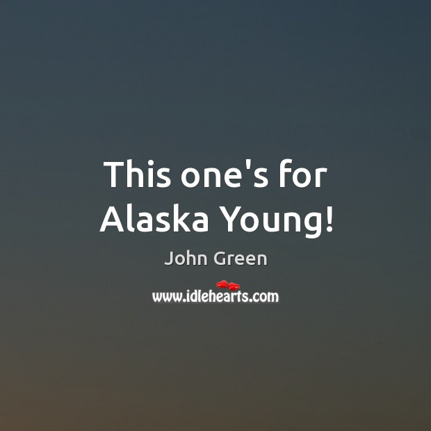 Image, This one's for Alaska Young!