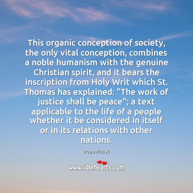 This organic conception of society, the only vital conception, combines a noble Image