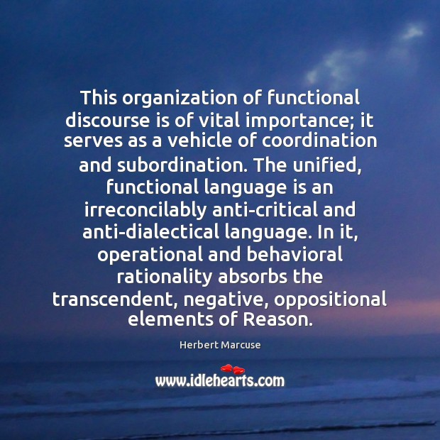 This organization of functional discourse is of vital importance; it serves as Herbert Marcuse Picture Quote