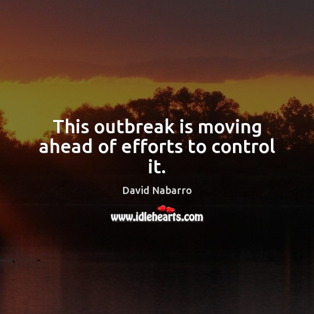 Image, This outbreak is moving ahead of efforts to control it.