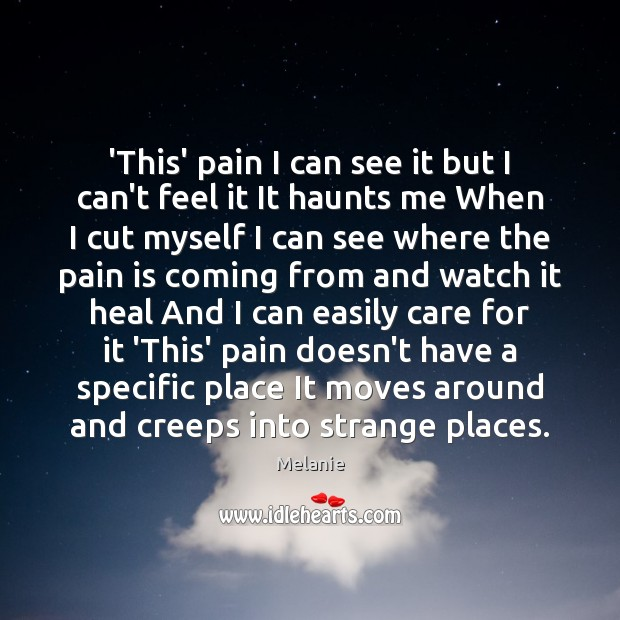 'This' pain I can see it but I can't feel it It Pain Quotes Image