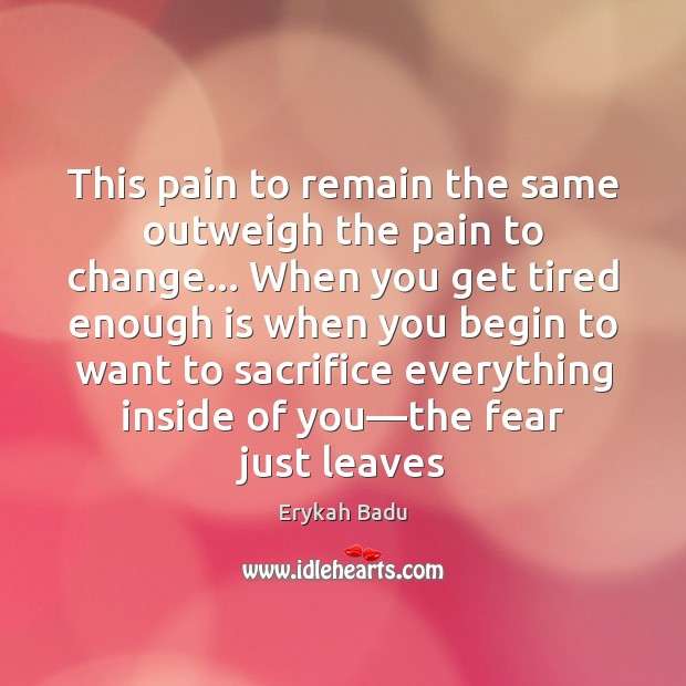 This pain to remain the same outweigh the pain to change… When Erykah Badu Picture Quote