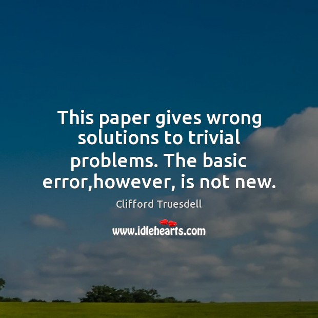 This paper gives wrong solutions to trivial problems. The basic error,however, is not new. Image