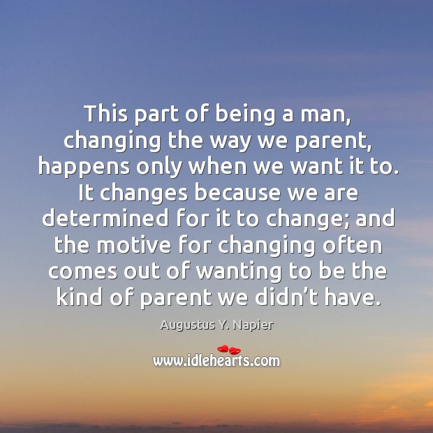 Image, This part of being a man, changing the way we parent, happens only when we want it to.