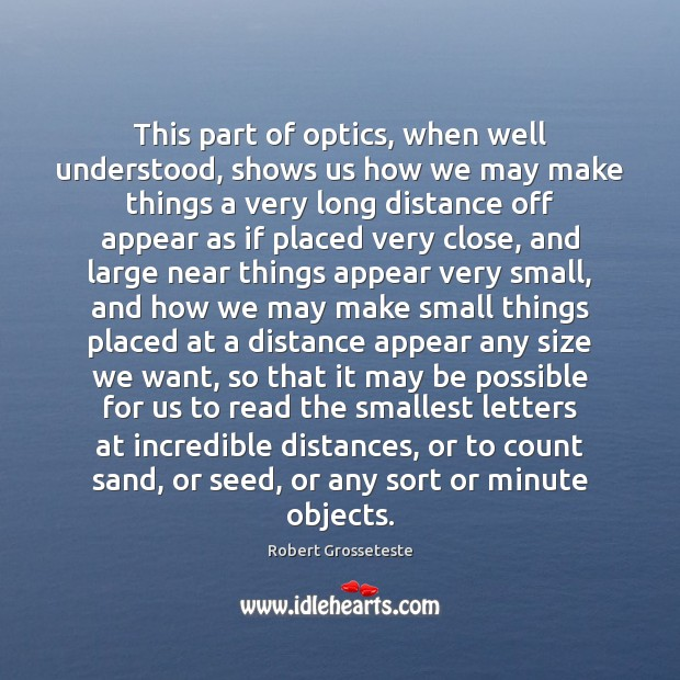 This part of optics, when well understood, shows us how we may Robert Grosseteste Picture Quote