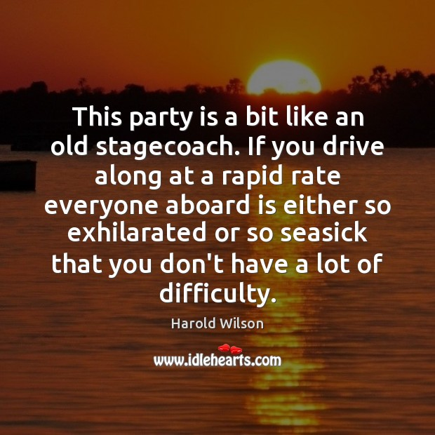 Image, This party is a bit like an old stagecoach. If you drive