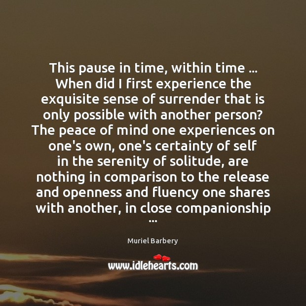 This pause in time, within time … When did I first experience the Muriel Barbery Picture Quote