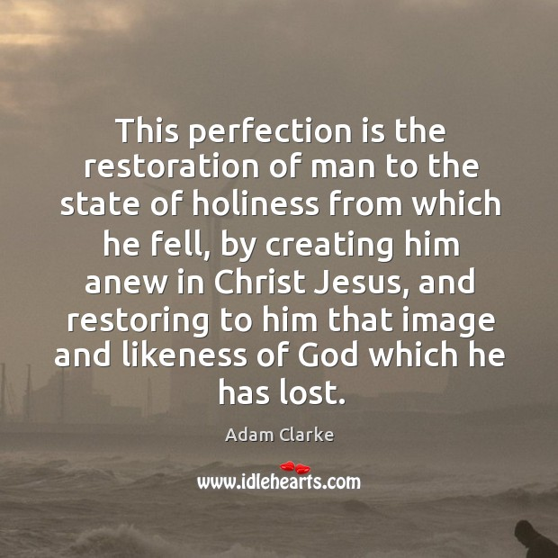 Image, This perfection is the restoration of man to the state of holiness from which he fell