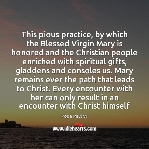 This pious practice, by which the Blessed Virgin Mary is honored and Image
