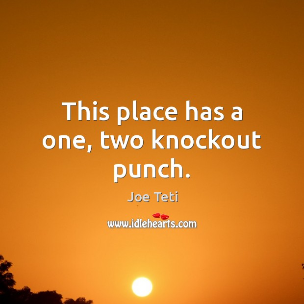 This place has a one, two knockout punch. Image