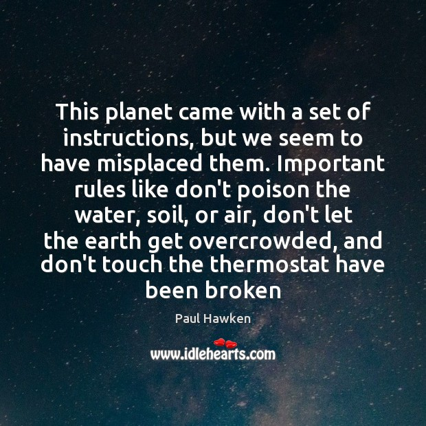 This planet came with a set of instructions, but we seem to Paul Hawken Picture Quote