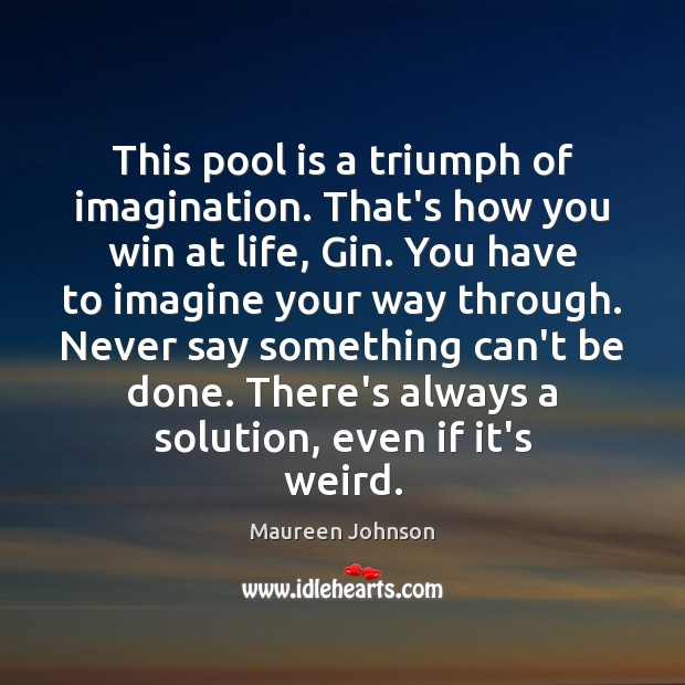 Image, This pool is a triumph of imagination. That's how you win at