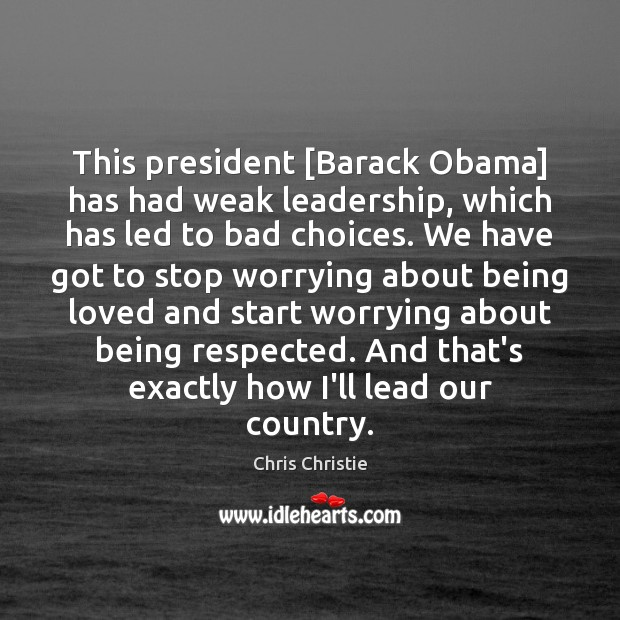 Image, This president [Barack Obama] has had weak leadership, which has led to