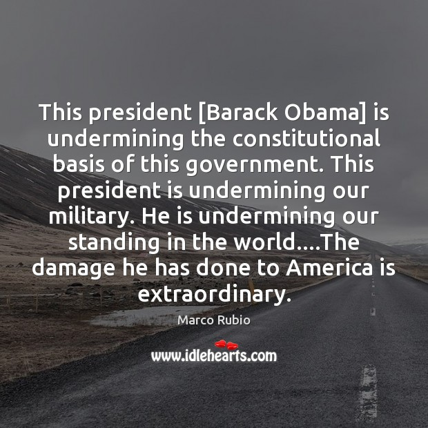 Image, This president [Barack Obama] is undermining the constitutional basis of this government.