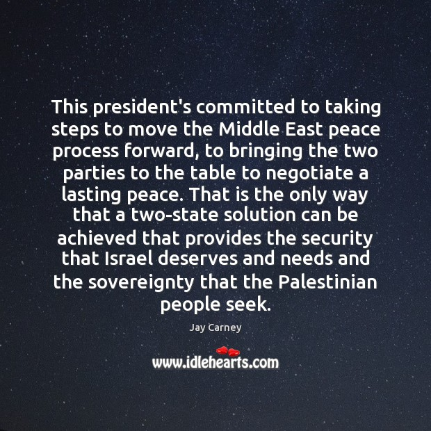 This president's committed to taking steps to move the Middle East peace Image
