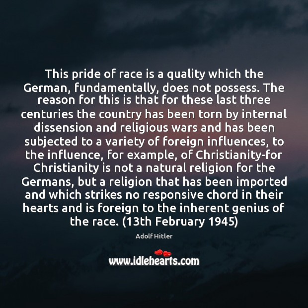 This pride of race is a quality which the German, fundamentally, does Adolf Hitler Picture Quote