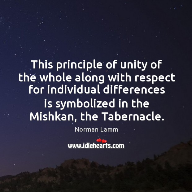 This principle of unity of the whole along with respect for individual Norman Lamm Picture Quote