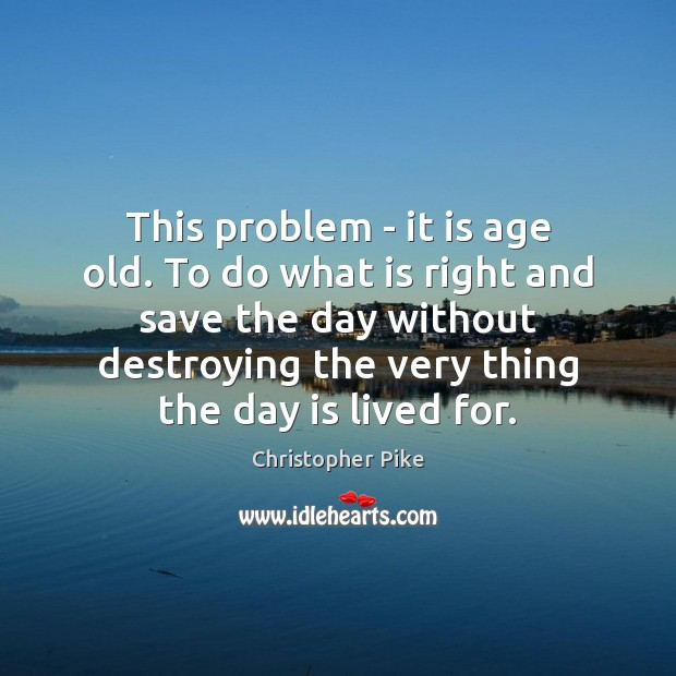 This problem – it is age old. To do what is right Christopher Pike Picture Quote