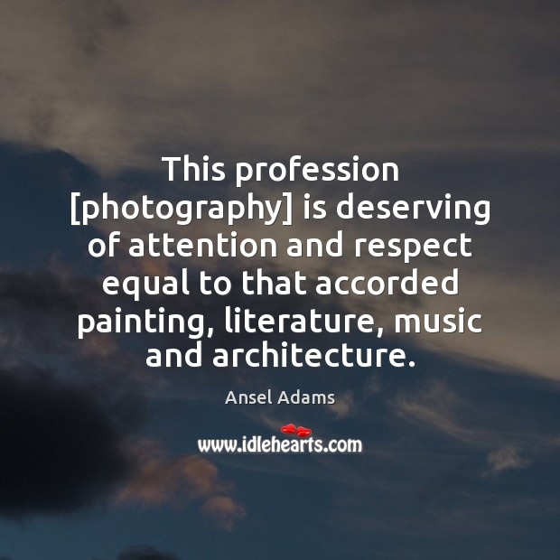Image, This profession [photography] is deserving of attention and respect equal to that