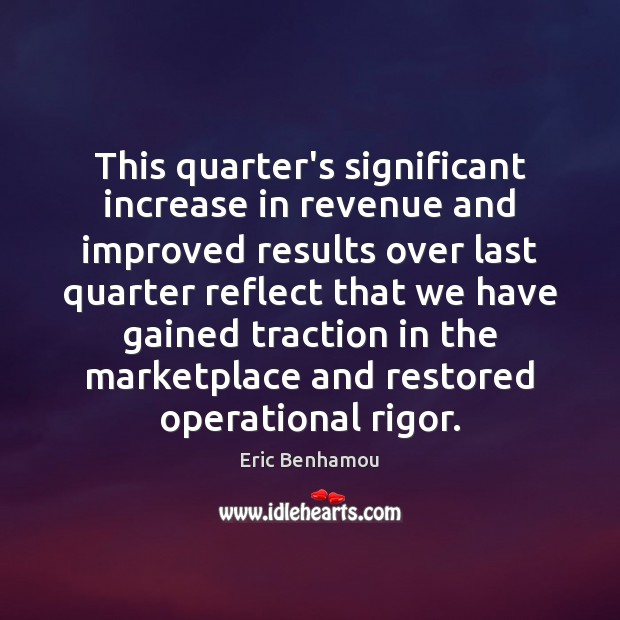 This quarter's significant increase in revenue and improved results Business Quotes Image