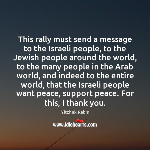 This rally must send a message to the Israeli people, to the Yitzhak Rabin Picture Quote