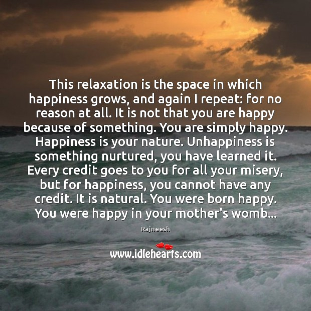 This relaxation is the space in which happiness grows, and again I Image