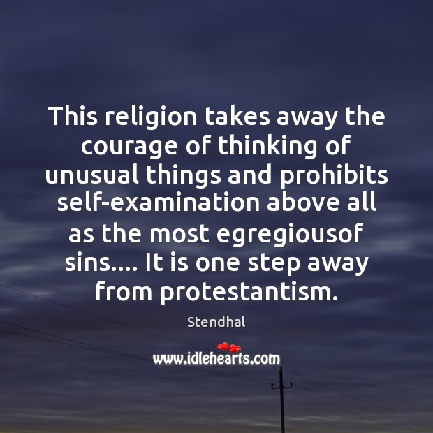 This religion takes away the courage of thinking of unusual things and Stendhal Picture Quote