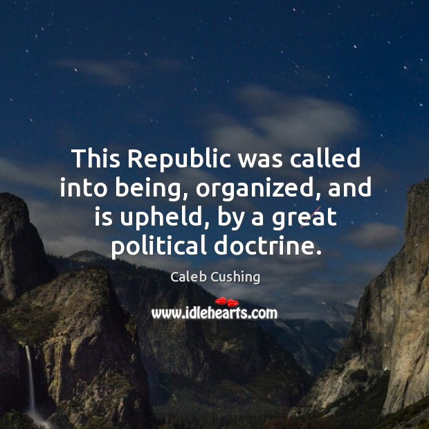 This republic was called into being, organized, and is upheld, by a great political doctrine. Image