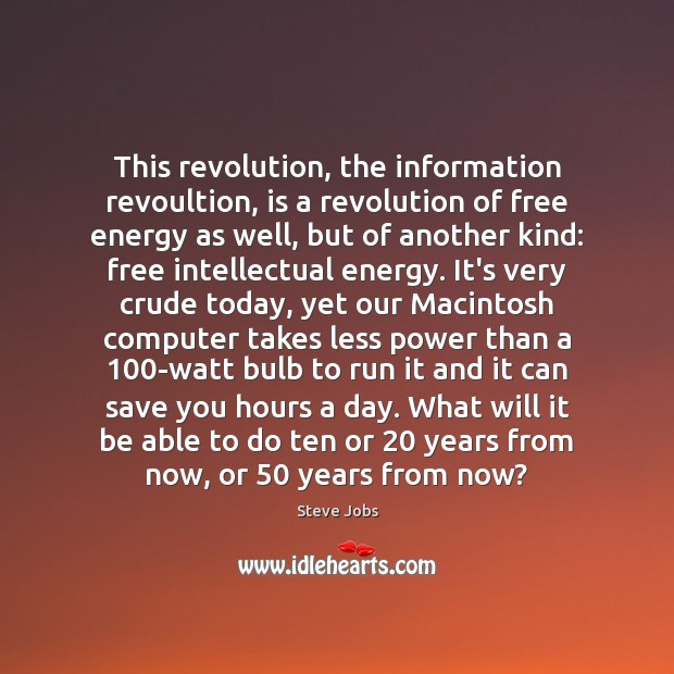 Image, This revolution, the information revoultion, is a revolution of free energy as