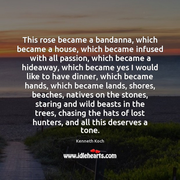 This rose became a bandanna, which became a house, which became infused Passion Quotes Image