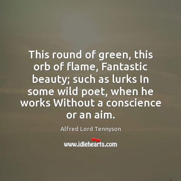 Image, This round of green, this orb of flame, Fantastic beauty; such as