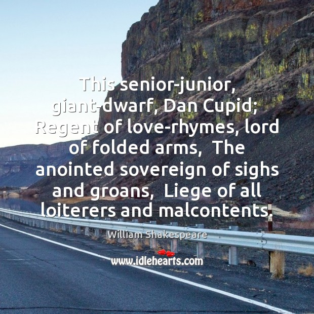 This senior-junior, giant-dwarf, Dan Cupid;  Regent of love-rhymes, lord of folded arms, Image