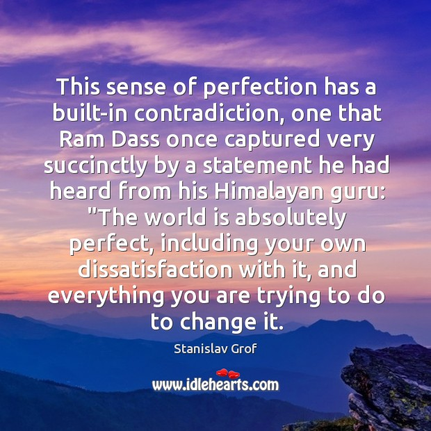 This sense of perfection has a built-in contradiction, one that Ram Dass Stanislav Grof Picture Quote