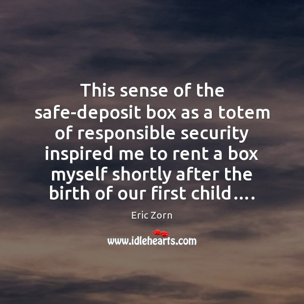 This sense of the safe-deposit box as a totem of responsible security Image