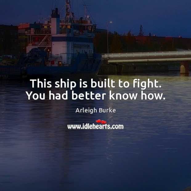 Image, This ship is built to fight. You had better know how.