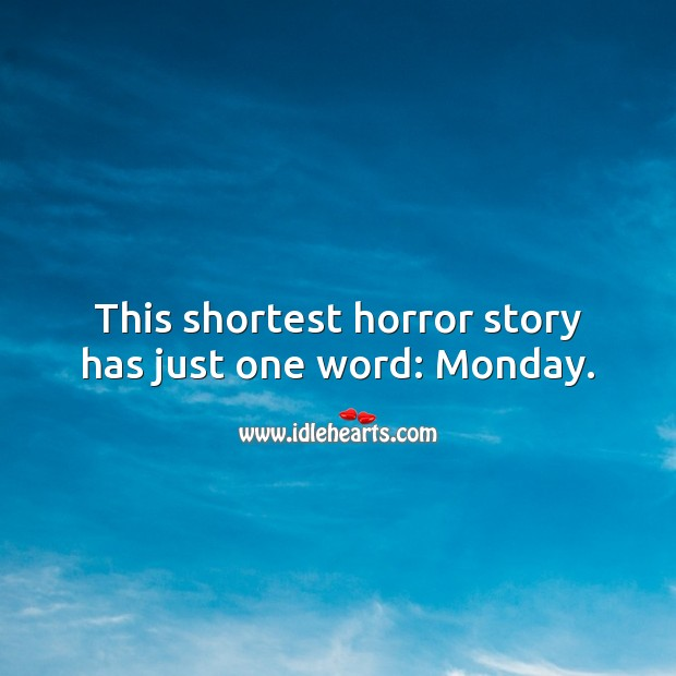 This shortest horror story has just one word: Monday. Monday Quotes Image