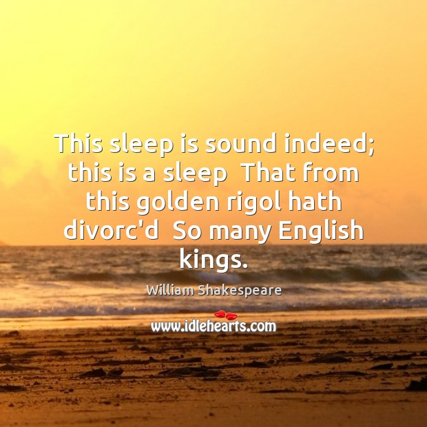 This sleep is sound indeed; this is a sleep  That from this Sleep Quotes Image