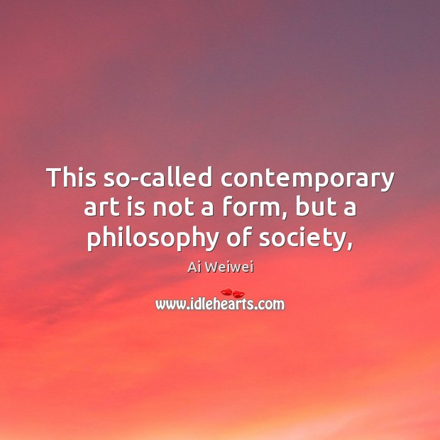 This so-called contemporary art is not a form, but a philosophy of society, Image
