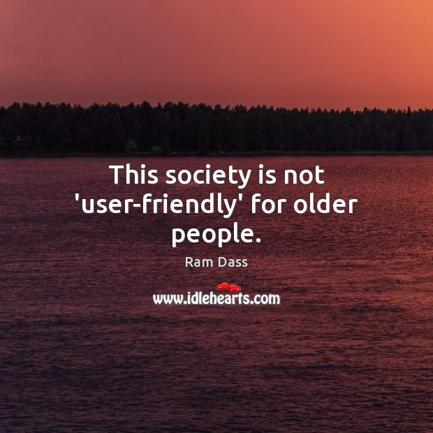 This society is not 'user-friendly' for older people. Image
