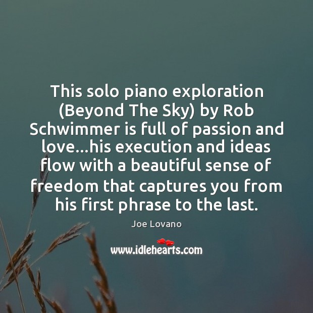 This solo piano exploration (Beyond The Sky) by Rob Schwimmer is full Joe Lovano Picture Quote