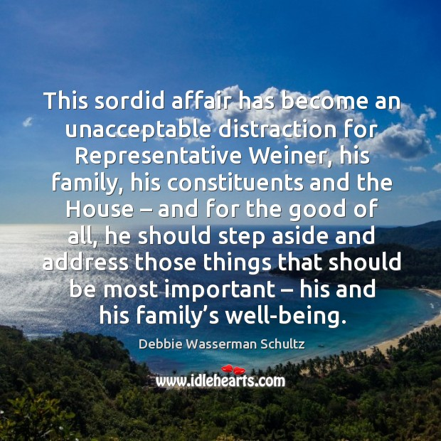 This sordid affair has become an unacceptable distraction for representative weiner, his family Image
