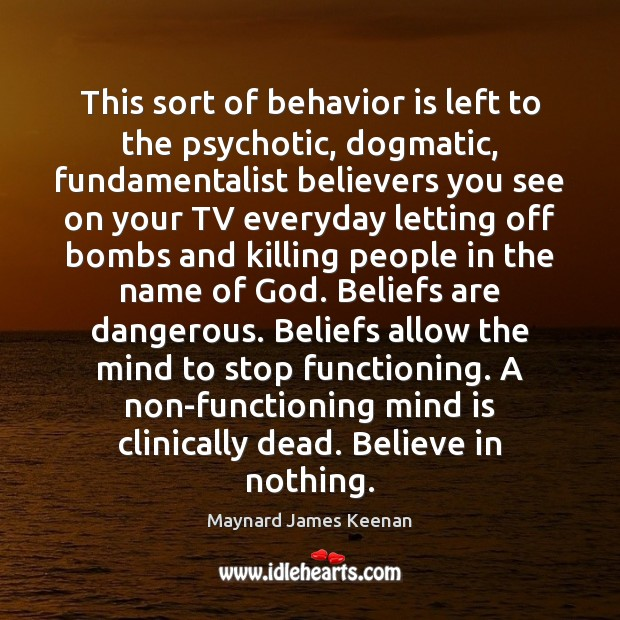 This sort of behavior is left to the psychotic, dogmatic, fundamentalist believers Image