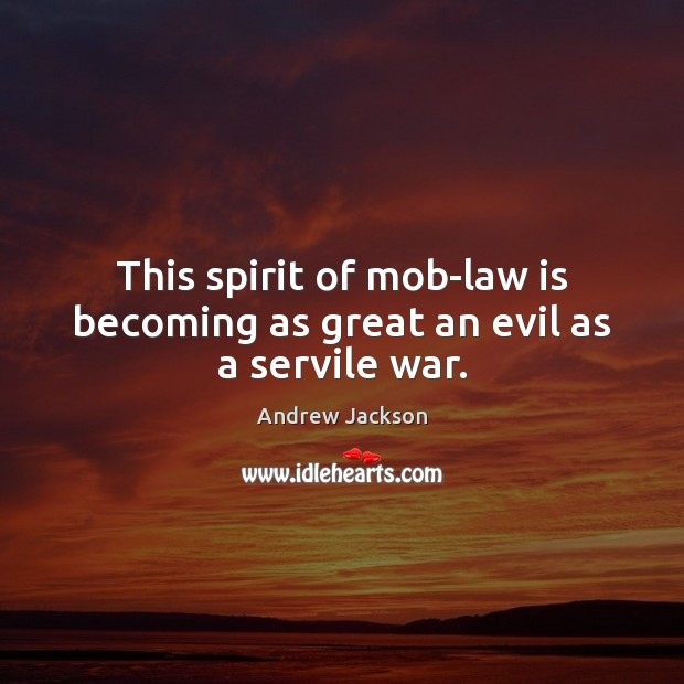 This spirit of mob-law is becoming as great an evil as a servile war. Image