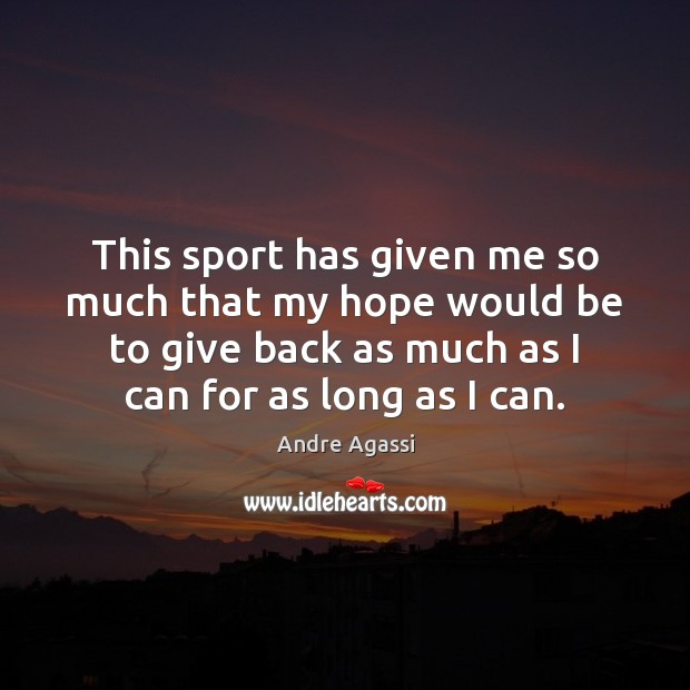 Image, This sport has given me so much that my hope would be