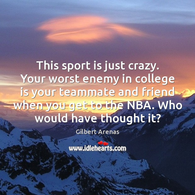 This sport is just crazy. Your worst enemy in college is your College Quotes Image