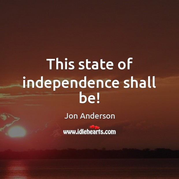 This state of independence shall be! Image
