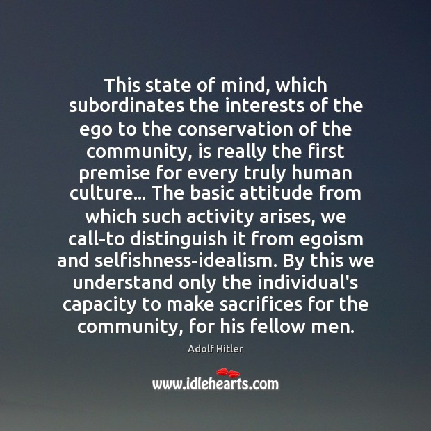 This state of mind, which subordinates the interests of the ego to Adolf Hitler Picture Quote
