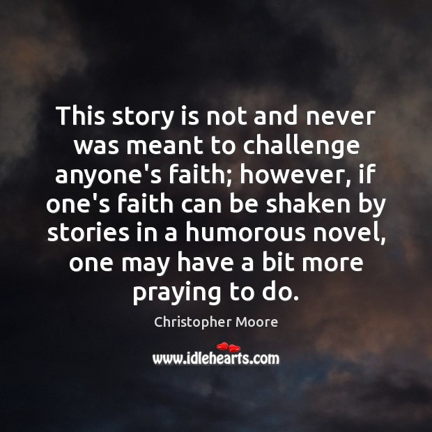 This story is not and never was meant to challenge anyone's faith; Christopher Moore Picture Quote