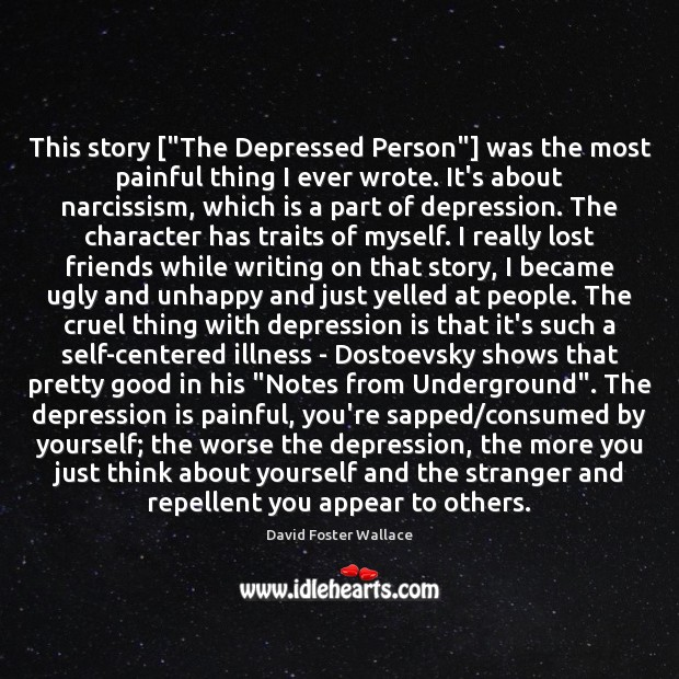 """This story [""""The Depressed Person""""] was the most painful thing I ever Depression Quotes Image"""