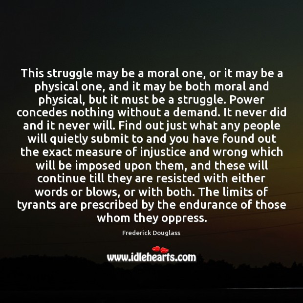 This struggle may be a moral one, or it may be a Frederick Douglass Picture Quote